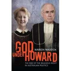 God Under Howard : The Rise of the Religious Right in Australian Politics